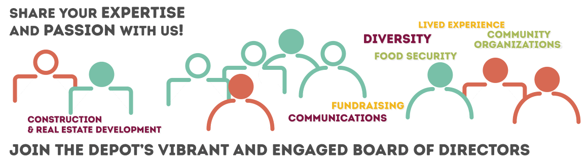 Share your passion and expertise with us! Join the Depot's vibrant and engaged Board of Directors
